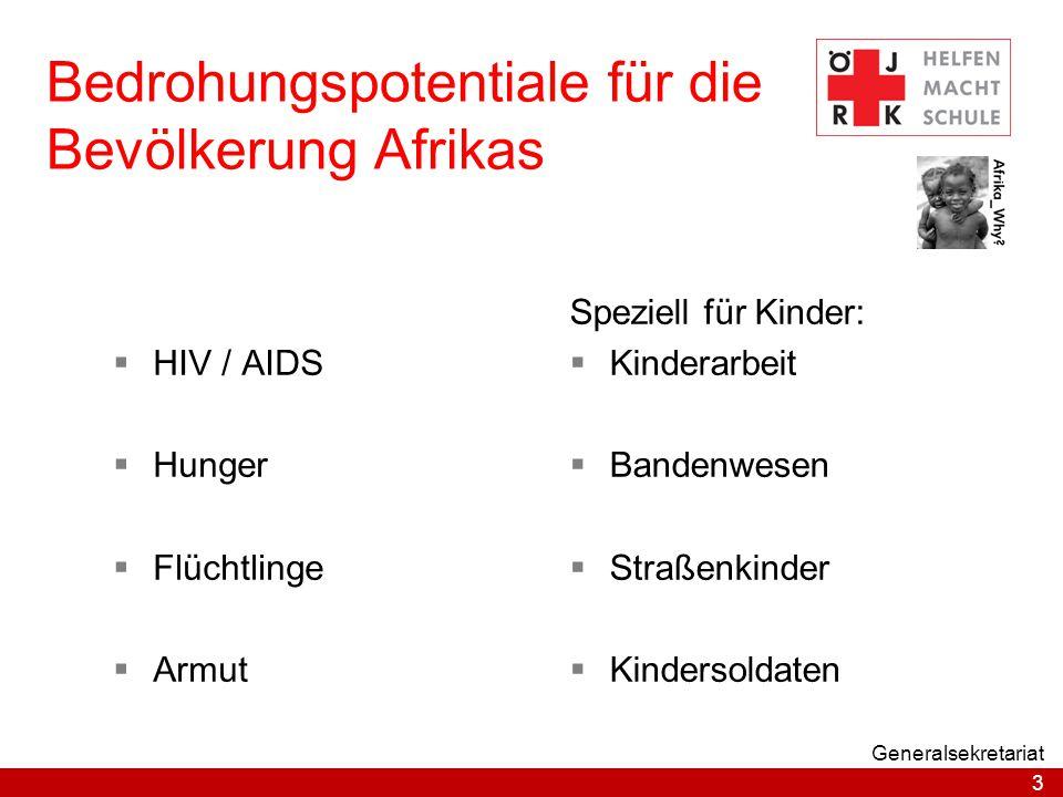 3 Generalsekretariat Bedrohungspotentiale für die Bevölkerung Afrikas  HIV / AIDS  Hunger  Flüchtlinge  Armut Speziell für Kinder:  Kinderarbeit