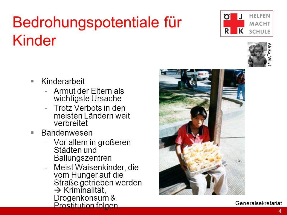 4 Generalsekretariat Bedrohungspotentiale für Kinder  Kinderarbeit -Armut der Eltern als wichtigste Ursache -Trotz Verbots in den meisten Ländern wei