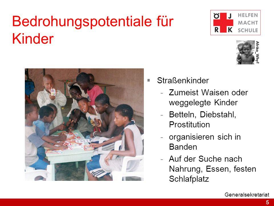 5 Generalsekretariat Bedrohungspotentiale für Kinder  Straßenkinder -Zumeist Waisen oder weggelegte Kinder -Betteln, Diebstahl, Prostitution -organis