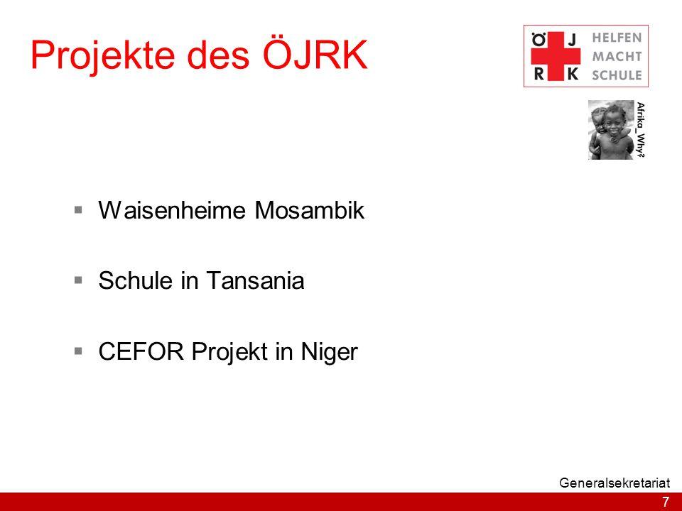 7 Generalsekretariat Projekte des ÖJRK  Waisenheime Mosambik  Schule in Tansania  CEFOR Projekt in Niger