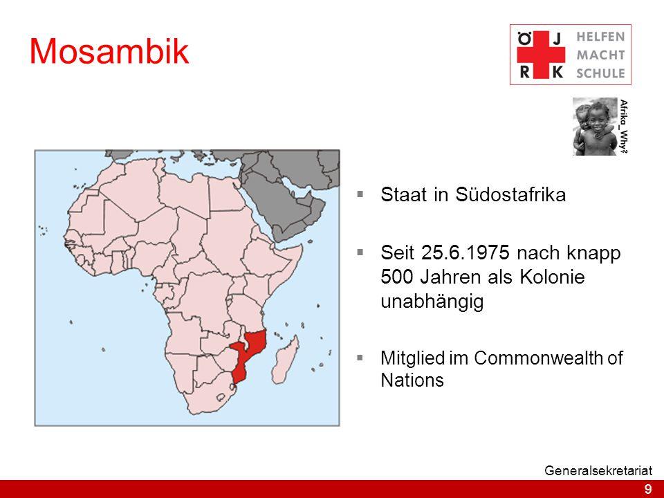 9 Generalsekretariat Mosambik  Staat in Südostafrika  Seit 25.6.1975 nach knapp 500 Jahren als Kolonie unabhängig  Mitglied im Commonwealth of Nati