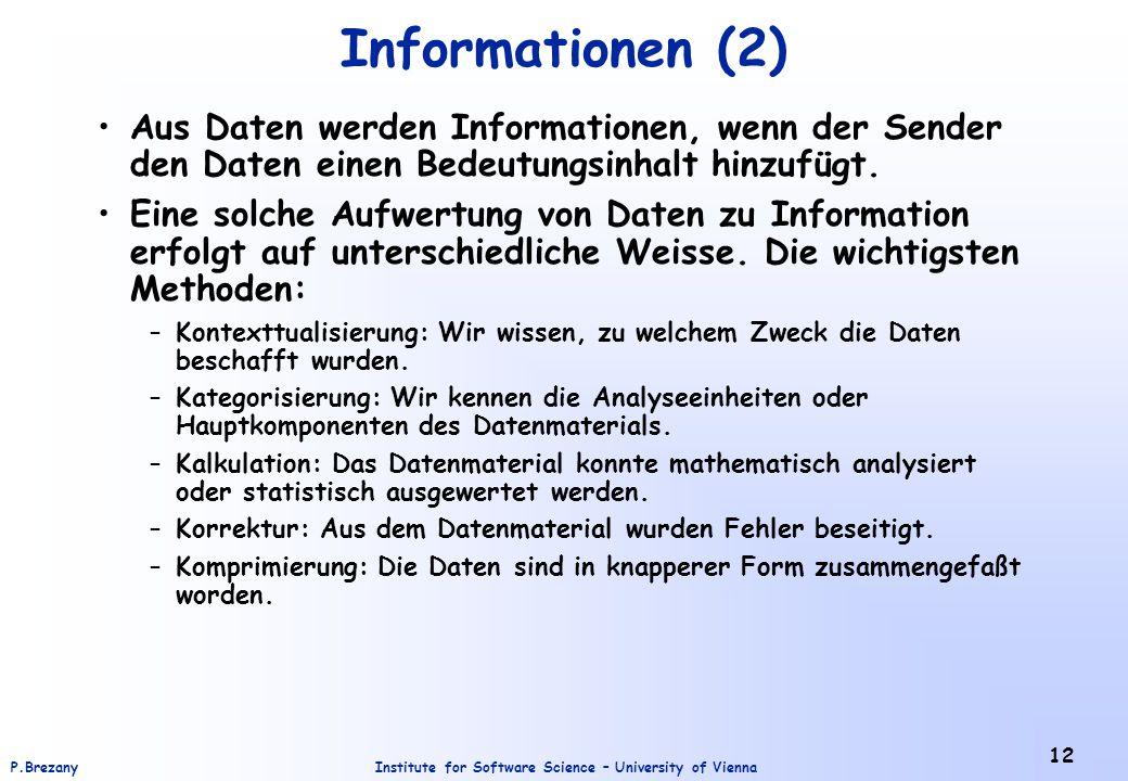 Institute for Software Science – University of ViennaP.Brezany 12 Informationen (2) Aus Daten werden Informationen, wenn der Sender den Daten einen Be