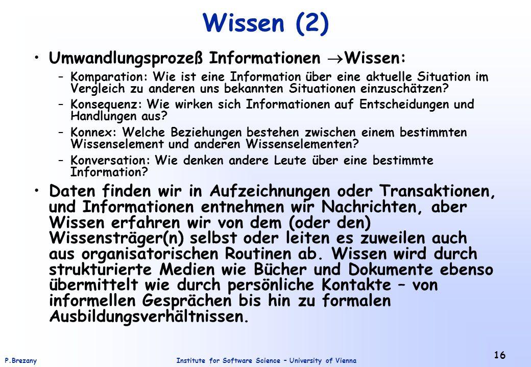 Institute for Software Science – University of ViennaP.Brezany 16 Wissen (2) Umwandlungsprozeß Informationen  Wissen: –Komparation: Wie ist eine Info