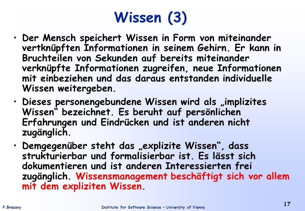 Institute for Software Science – University of ViennaP.Brezany 17 Wissen (3) Der Mensch speichert Wissen in Form von miteinander vertknüpften Informat