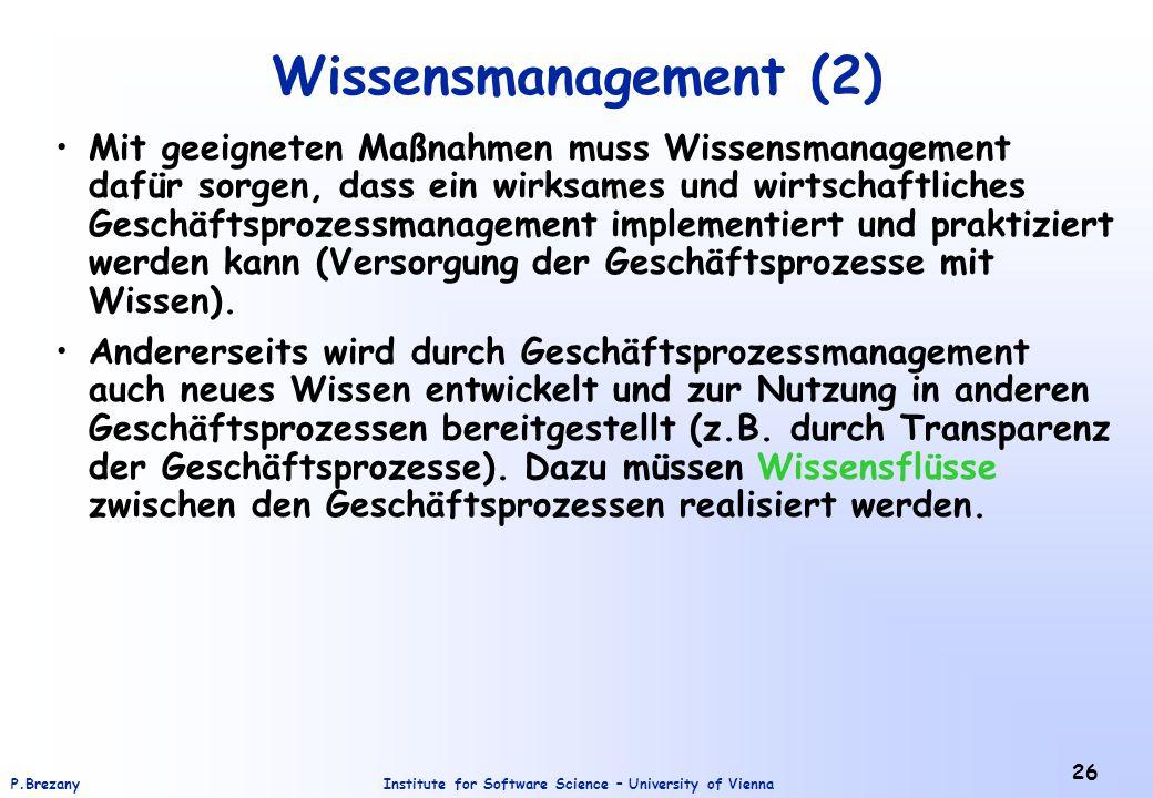 Institute for Software Science – University of ViennaP.Brezany 26 Wissensmanagement (2) Mit geeigneten Maßnahmen muss Wissensmanagement dafür sorgen,