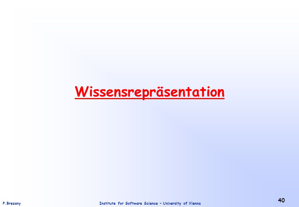 Institute for Software Science – University of ViennaP.Brezany 40 Wissensrepräsentation