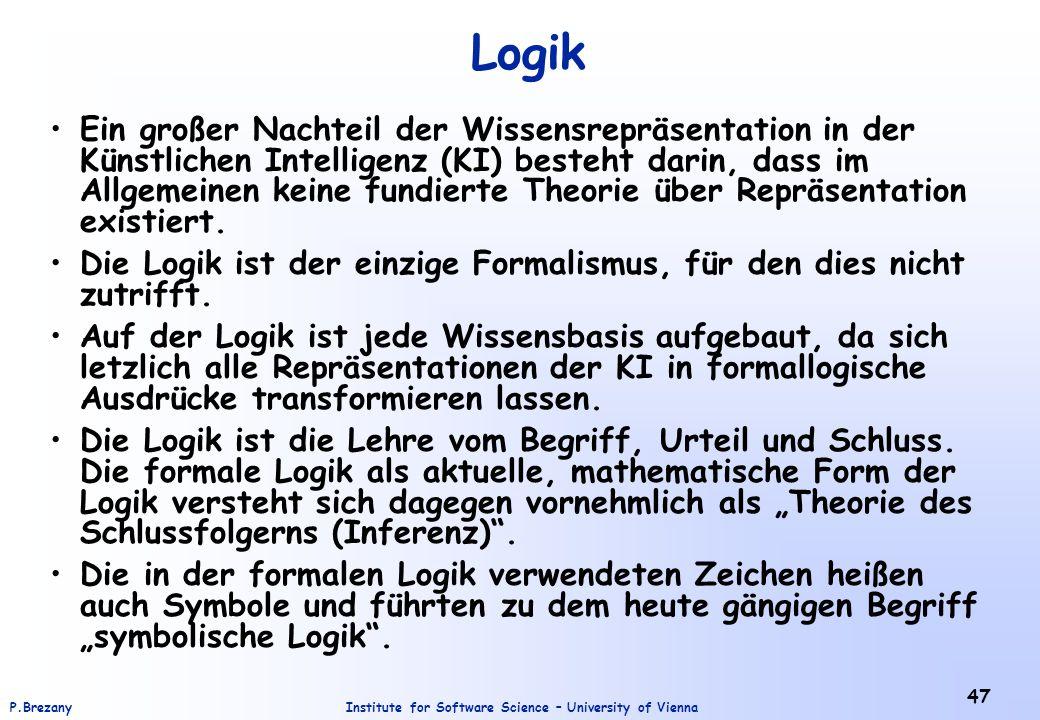 Institute for Software Science – University of ViennaP.Brezany 47 Logik Ein großer Nachteil der Wissensrepräsentation in der Künstlichen Intelligenz (