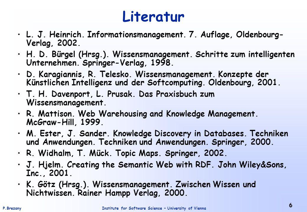 Institute for Software Science – University of ViennaP.Brezany 27 Wissensmanagement (3) Diese Überlegungen zeigen, dass Prozessmanagement und Wissensmanagement sich ergänzende Konzepte sind, wobei Wissensmanagement im Dienst von Prozessmanagement steht, nicht umgekehrt.