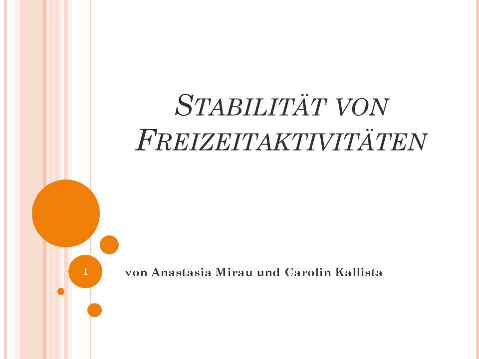 S TABILITÄT VON F REIZEITAKTIVITÄTEN von Anastasia Mirau und Carolin Kallista 1