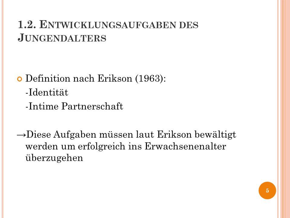 1.2. E NTWICKLUNGSAUFGABEN DES J UNGENDALTERS Definition nach Erikson (1963): -Identität -Intime Partnerschaft →Diese Aufgaben müssen laut Erikson bew