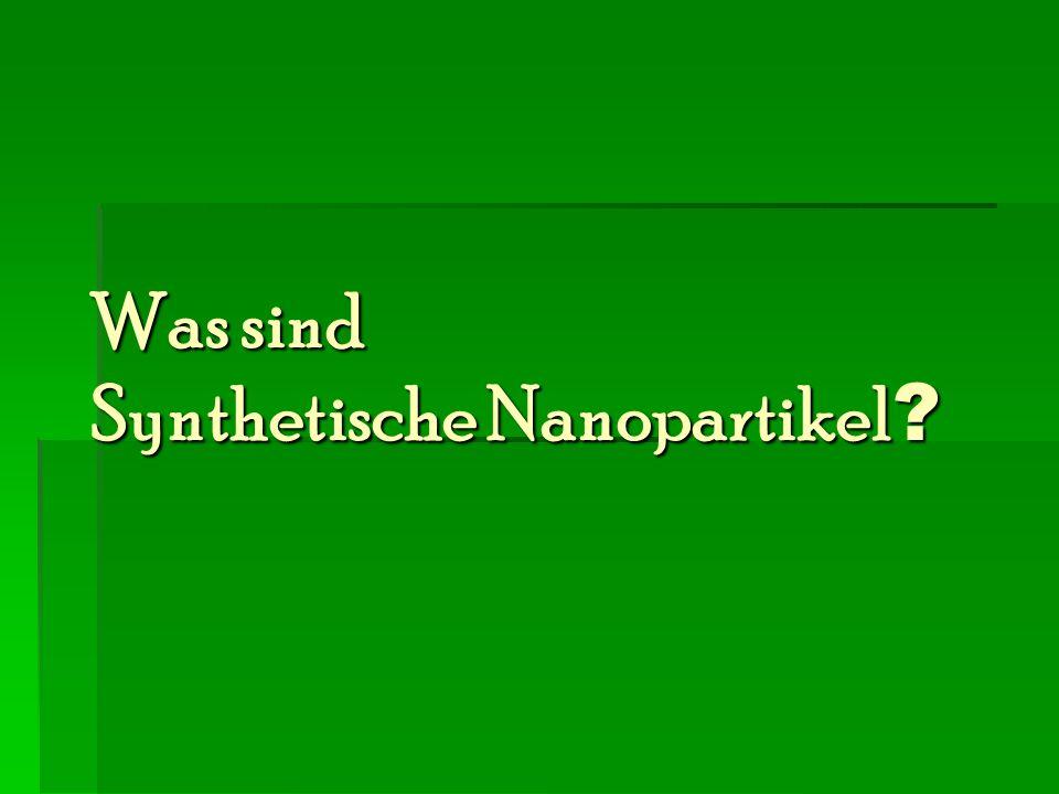 Was sind Synthetische Nanopartikel ?
