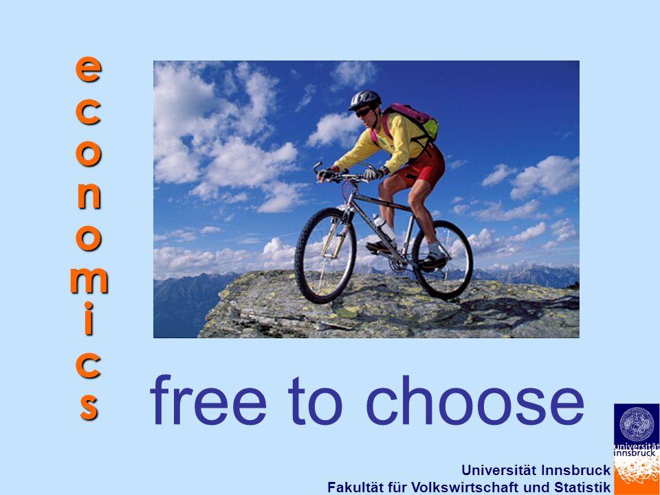 Universität Innsbruck Fakultät für Volkswirtschaft und Statistik free to choose e c o n o m i c s