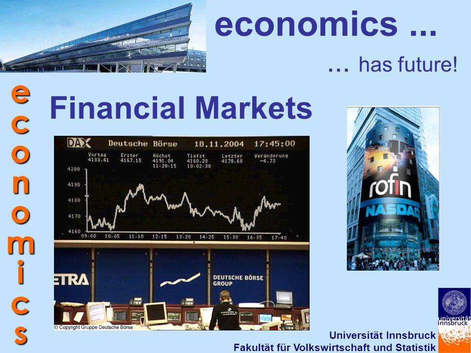 Universität Innsbruck Fakultät für Volkswirtschaft und Statistik economics Financial Markets economics...... has future!
