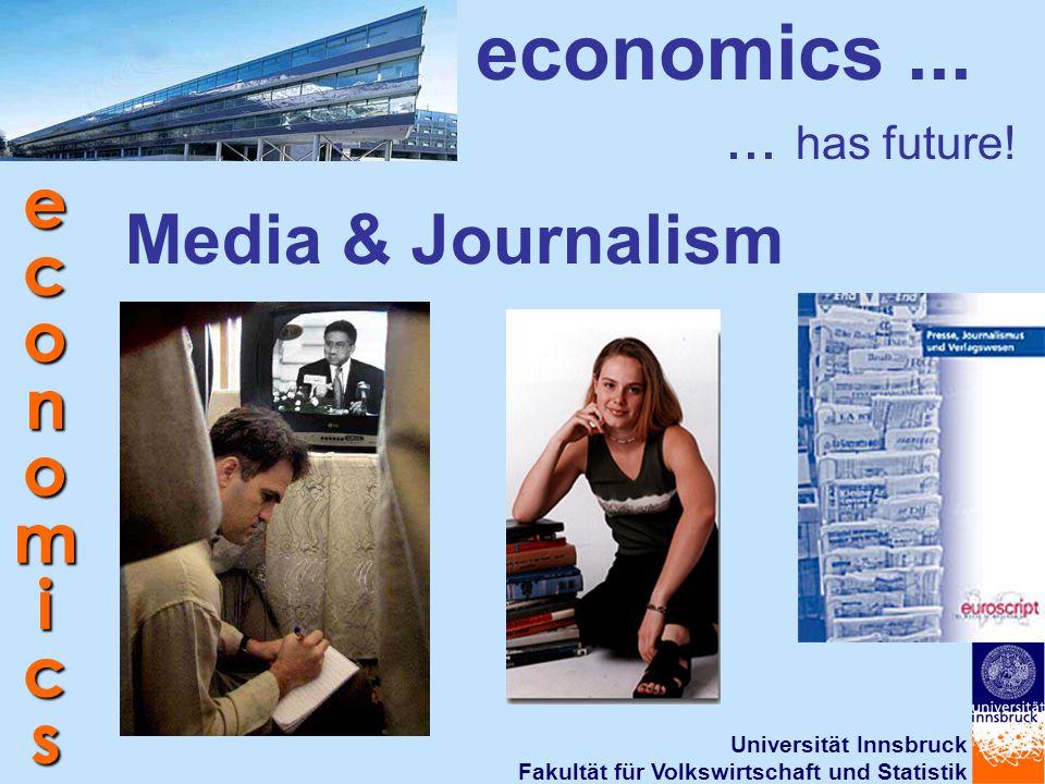 Universität Innsbruck Fakultät für Volkswirtschaft und Statistik economics Media & Journalism economics...... has future!
