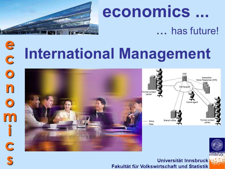 Universität Innsbruck Fakultät für Volkswirtschaft und Statistik economics International Management economics...... has future!