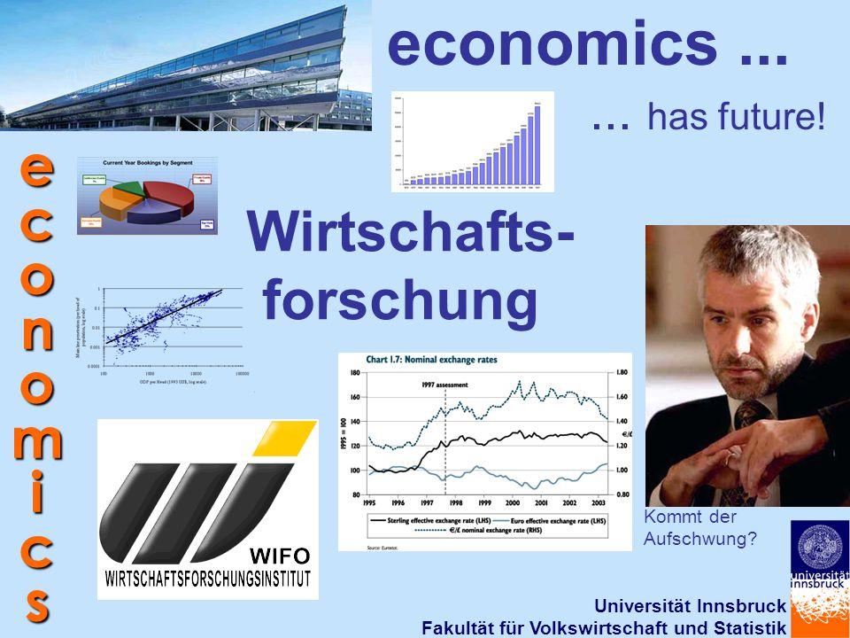 Universität Innsbruck Fakultät für Volkswirtschaft und Statistik economics Wirtschafts- forschung economics...... has future! Kommt der Aufschwung?