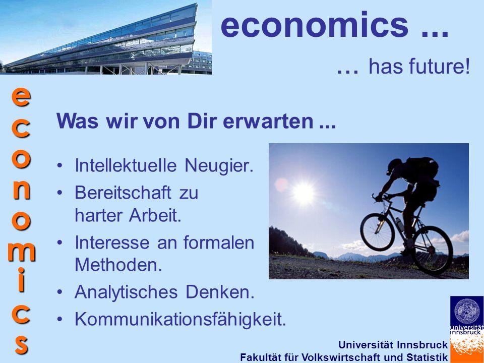 Universität Innsbruck Fakultät für Volkswirtschaft und Statistik economics economics...... has future! Intellektuelle Neugier. Bereitschaft zu harter