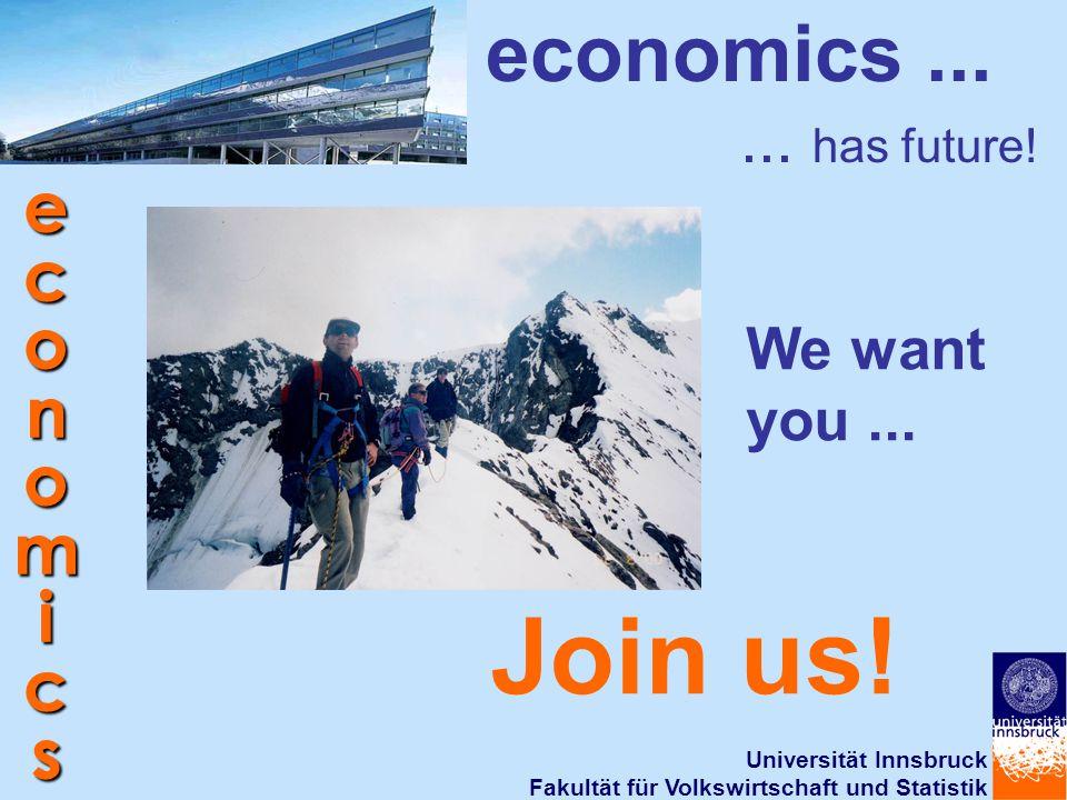Universität Innsbruck Fakultät für Volkswirtschaft und Statistik economics economics...... has future! Join us! We want you...