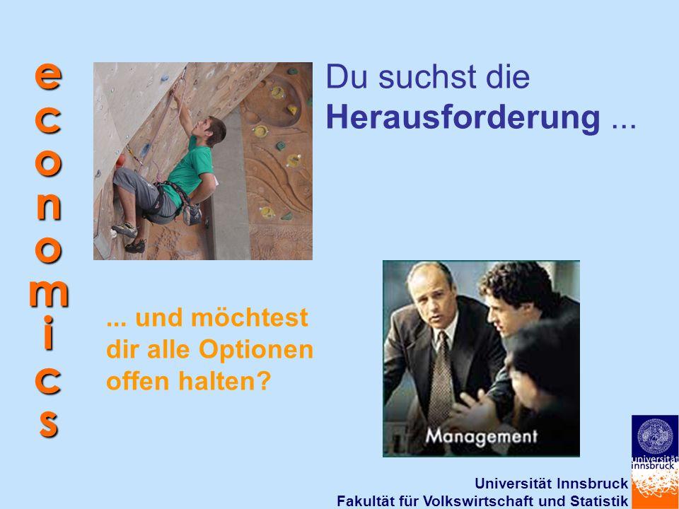 Universität Innsbruck Fakultät für Volkswirtschaft und Statistik economics Du suchst die Herausforderung...... und möchtest dir alle Optionen offen ha