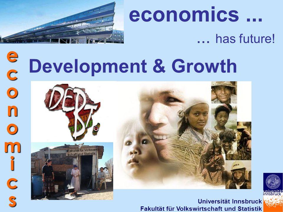 Universität Innsbruck Fakultät für Volkswirtschaft und Statistik economics economics...... has future! Development & Growth Fakultät für Volkswirt- sc