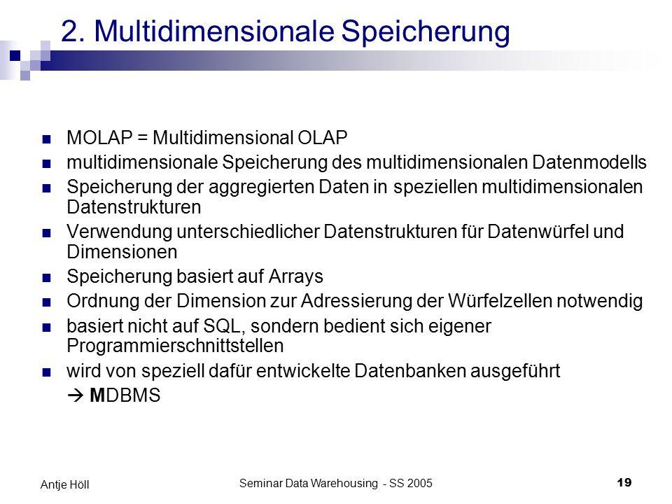 Seminar Data Warehousing - SS 200519 Antje Höll 2. Multidimensionale Speicherung MOLAP = Multidimensional OLAP multidimensionale Speicherung des multi