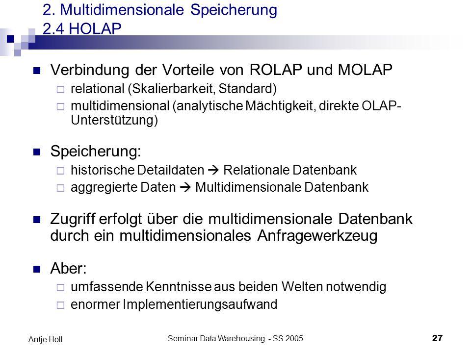 Seminar Data Warehousing - SS 200527 Antje Höll Verbindung der Vorteile von ROLAP und MOLAP  relational (Skalierbarkeit, Standard)  multidimensional