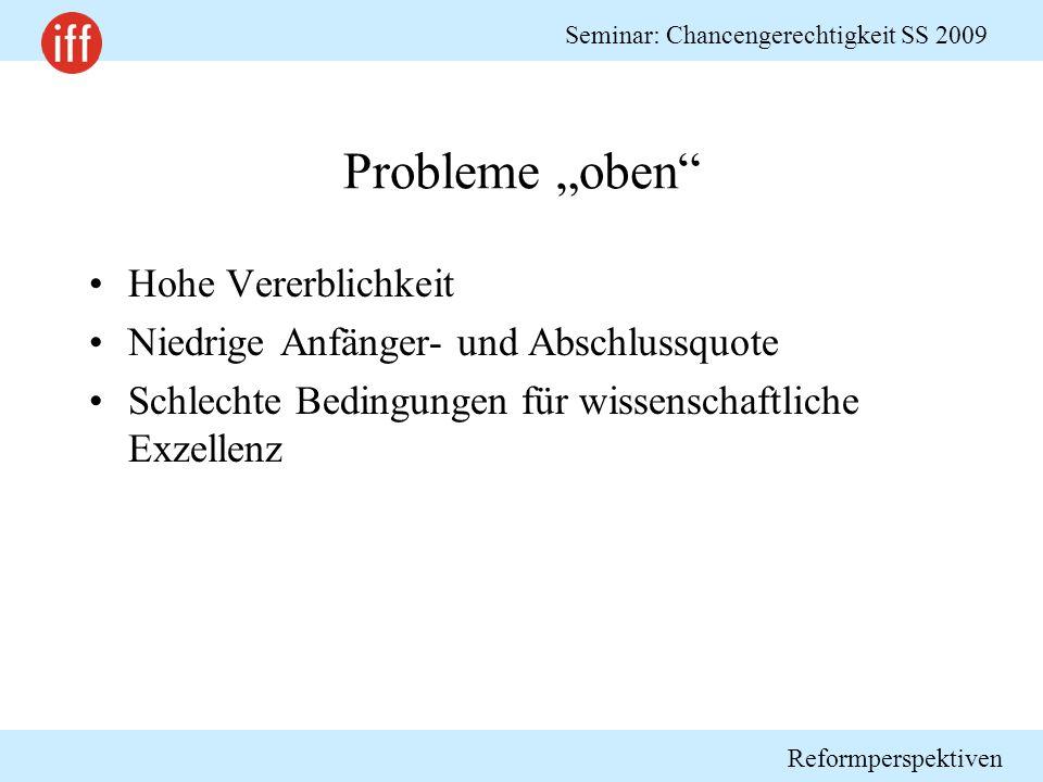 """Reformperspektiven Seminar: Chancengerechtigkeit SS 2009 Probleme """"oben Hohe Vererblichkeit Niedrige Anfänger- und Abschlussquote Schlechte Bedingungen für wissenschaftliche Exzellenz"""