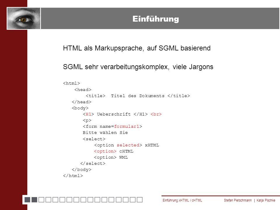Einführung xHTML / cHTML Stefan Pietschmann | Katja Pischke Einführung HTML als Markupsprache, auf SGML basierend SGML sehr verarbeitungskomplex, viele Jargons Titel des Dokuments Ueberschrift Bitte wählen Sie xHTML cHTML WML