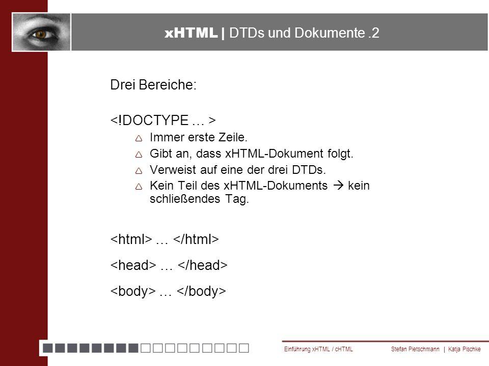 Einführung xHTML / cHTML Stefan Pietschmann | Katja Pischke xHTML | DTDs und Dokumente.2 Drei Bereiche:  Immer erste Zeile.