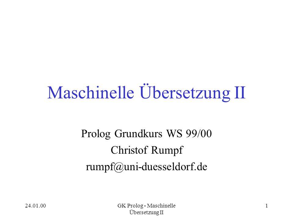 24.01.00GK Prolog - Maschinelle Übersetzung II 12 Lesart 2: dieselbe Frau S NP VP Det N V NP every man loves Det N all(X,SN->V) man(X) loves(X,Y) a woman exists(Y,ON+SNP) woman(Y)