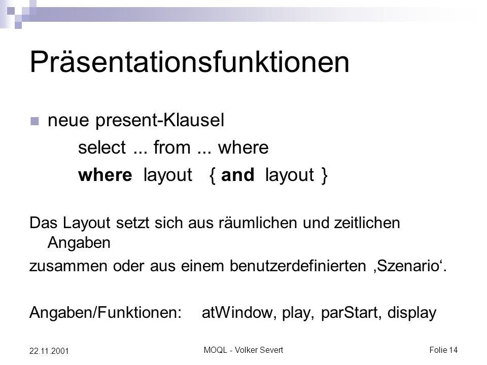 MOQL - Volker SevertFolie 14 22.11.2001 Präsentationsfunktionen neue present-Klausel select... from... where where layout { and layout } Das Layout se