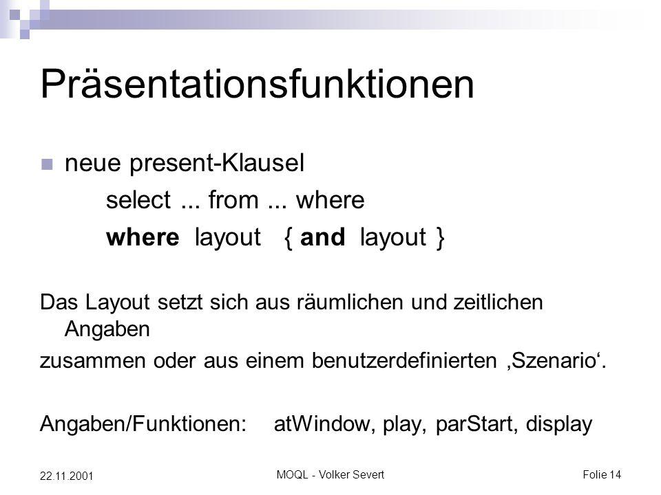 MOQL - Volker SevertFolie 14 22.11.2001 Präsentationsfunktionen neue present-Klausel select...