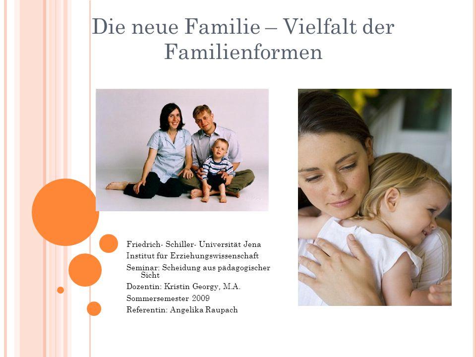 Die neue Familie – Vielfalt der Familienformen Friedrich- Schiller- Universität Jena Institut für Erziehungswissenschaft Seminar: Scheidung aus pädago