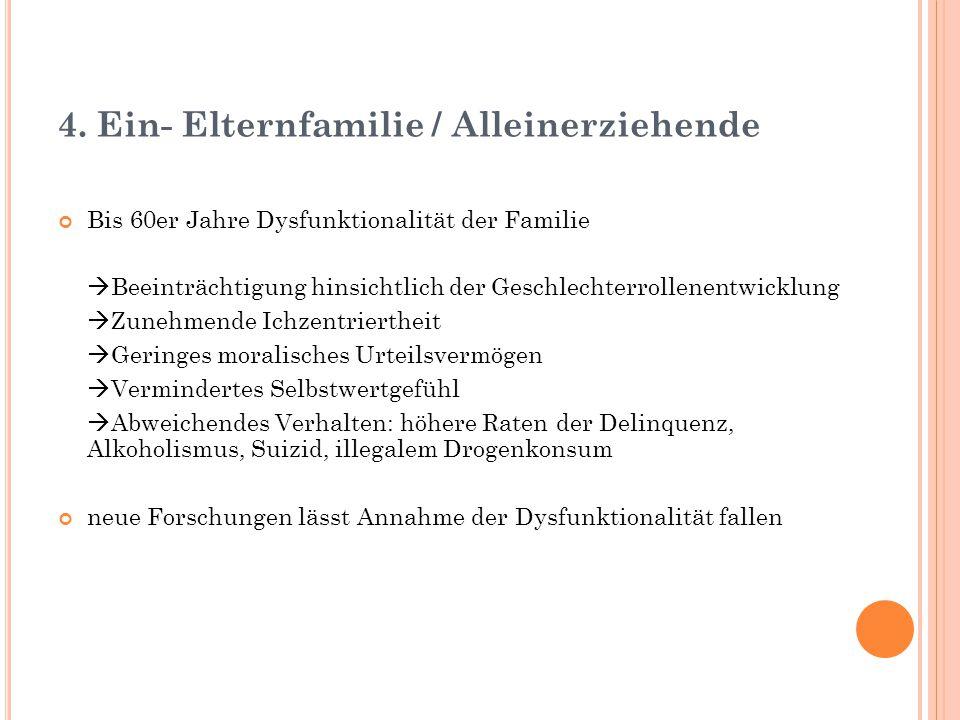 4. Ein- Elternfamilie / Alleinerziehende Bis 60er Jahre Dysfunktionalität der Familie  Beeinträchtigung hinsichtlich der Geschlechterrollenentwicklun