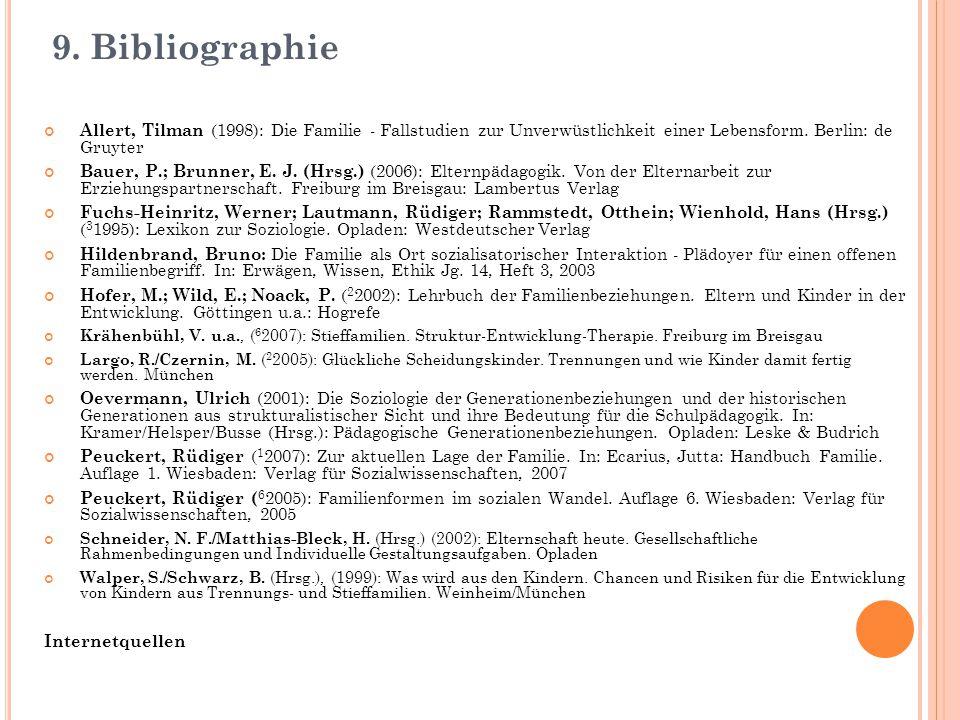 9. Bibliographie Allert, Tilman (1998): Die Familie - Fallstudien zur Unverwüstlichkeit einer Lebensform. Berlin: de Gruyter Bauer, P.; Brunner, E. J.