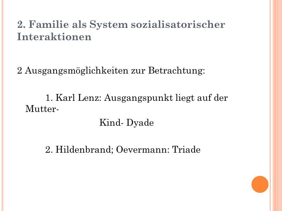 2. Familie als System sozialisatorischer Interaktionen 2 Ausgangsmöglichkeiten zur Betrachtung: 1. Karl Lenz: Ausgangspunkt liegt auf der Mutter- Kind