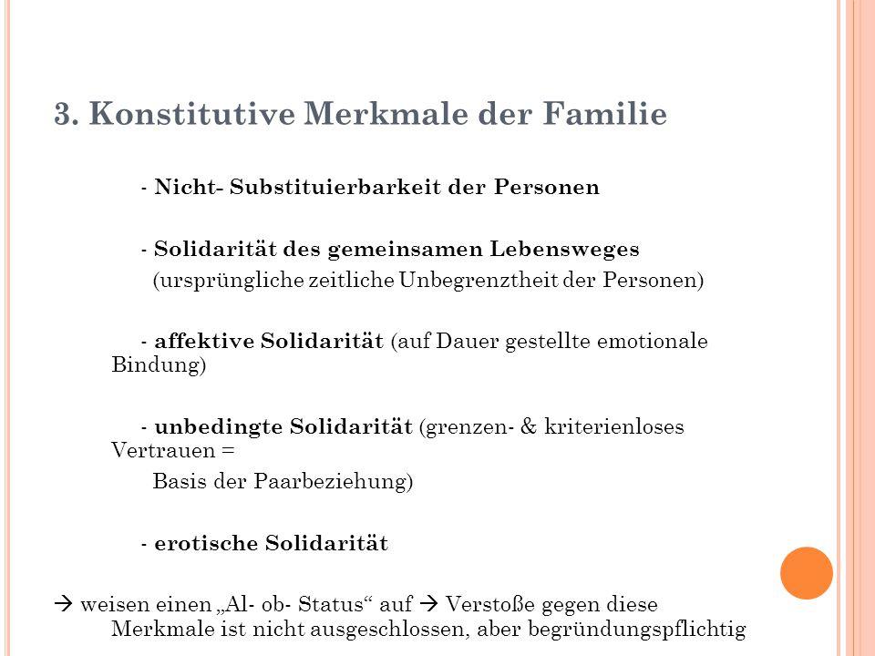 3. Konstitutive Merkmale der Familie - Nicht- Substituierbarkeit der Personen - Solidarität des gemeinsamen Lebensweges (ursprüngliche zeitliche Unbeg