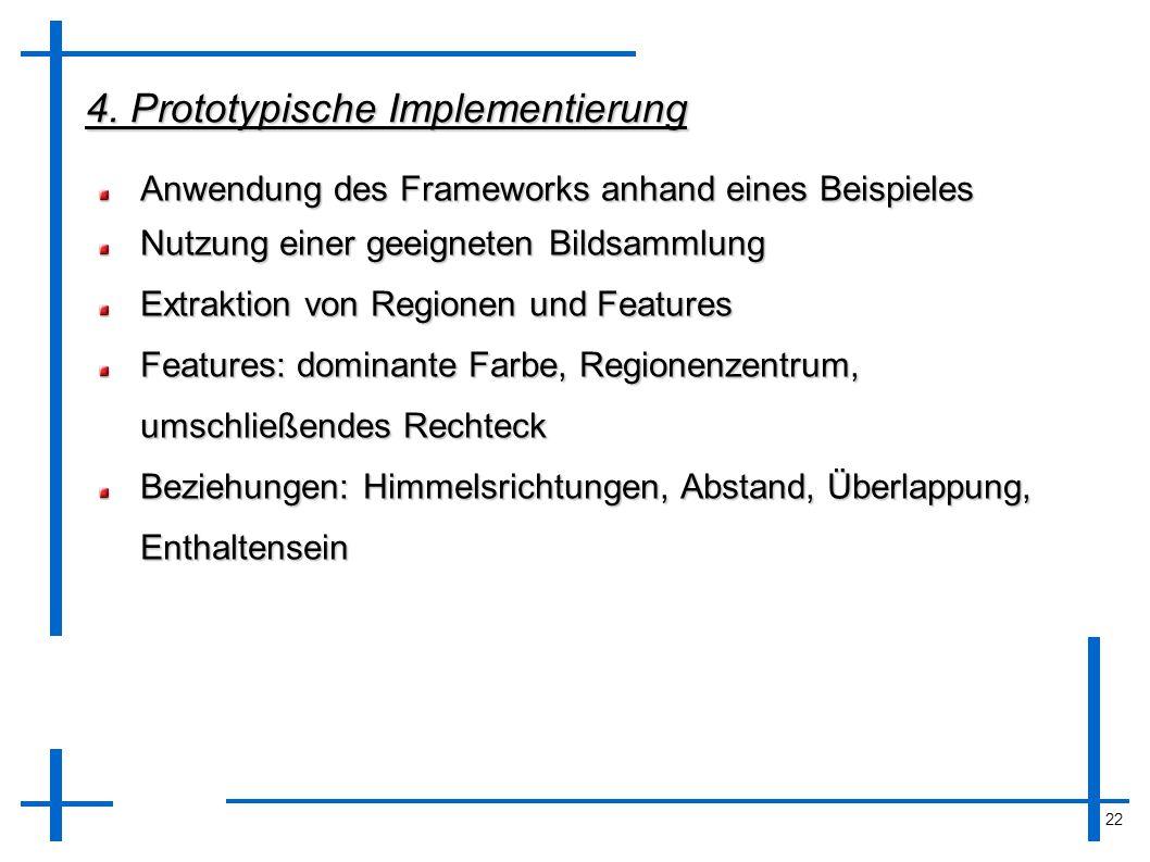 22 4. Prototypische Implementierung Anwendung des Frameworks anhand eines Beispieles Nutzung einer geeigneten Bildsammlung Extraktion von Regionen und