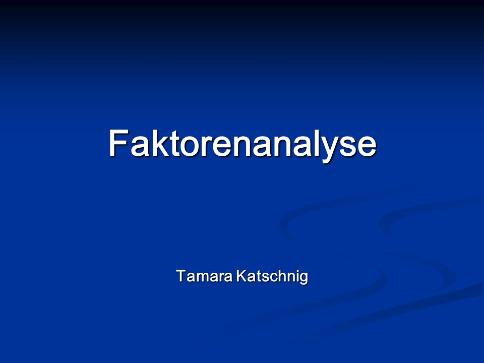 Faktorenanalyse Tamara Katschnig