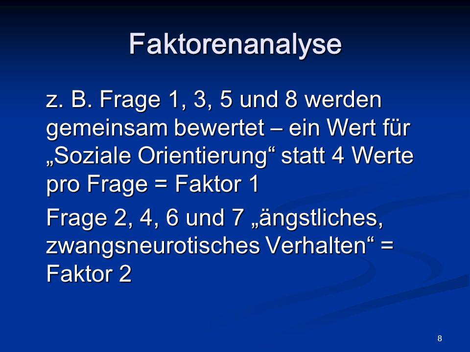 """8 z. B. Frage 1, 3, 5 und 8 werden gemeinsam bewertet – ein Wert für """"Soziale Orientierung"""" statt 4 Werte pro Frage = Faktor 1 Frage 2, 4, 6 und 7 """"än"""