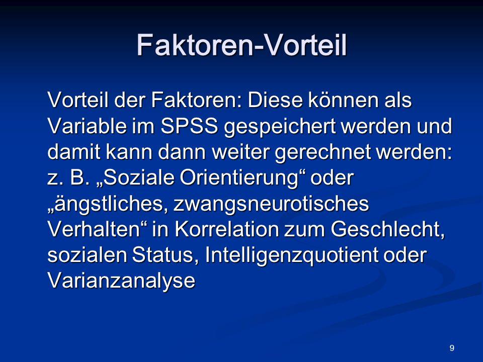 """9 Faktoren-Vorteil Vorteil der Faktoren: Diese können als Variable im SPSS gespeichert werden und damit kann dann weiter gerechnet werden: z. B. """"Sozi"""