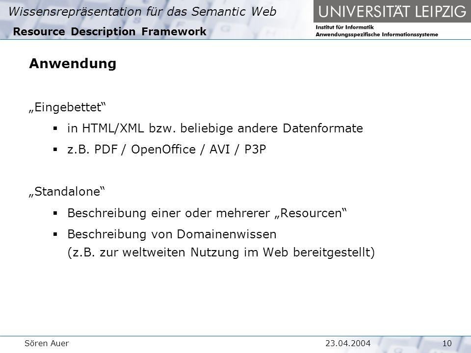 """Wissensrepräsentation für das Semantic Web 1023.04.2004Sören Auer Resource Description Framework Anwendung """"Eingebettet  in HTML/XML bzw."""