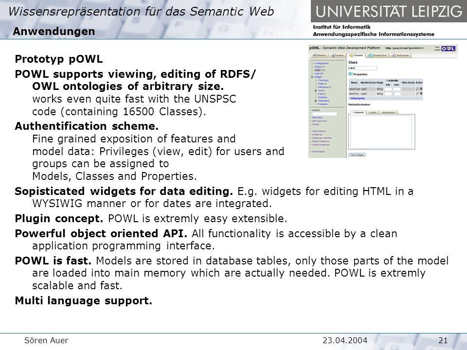 Wissensrepräsentation für das Semantic Web 2123.04.2004Sören Auer Anwendungen Prototyp pOWL POWL supports viewing, editing of RDFS/ OWL ontologies of