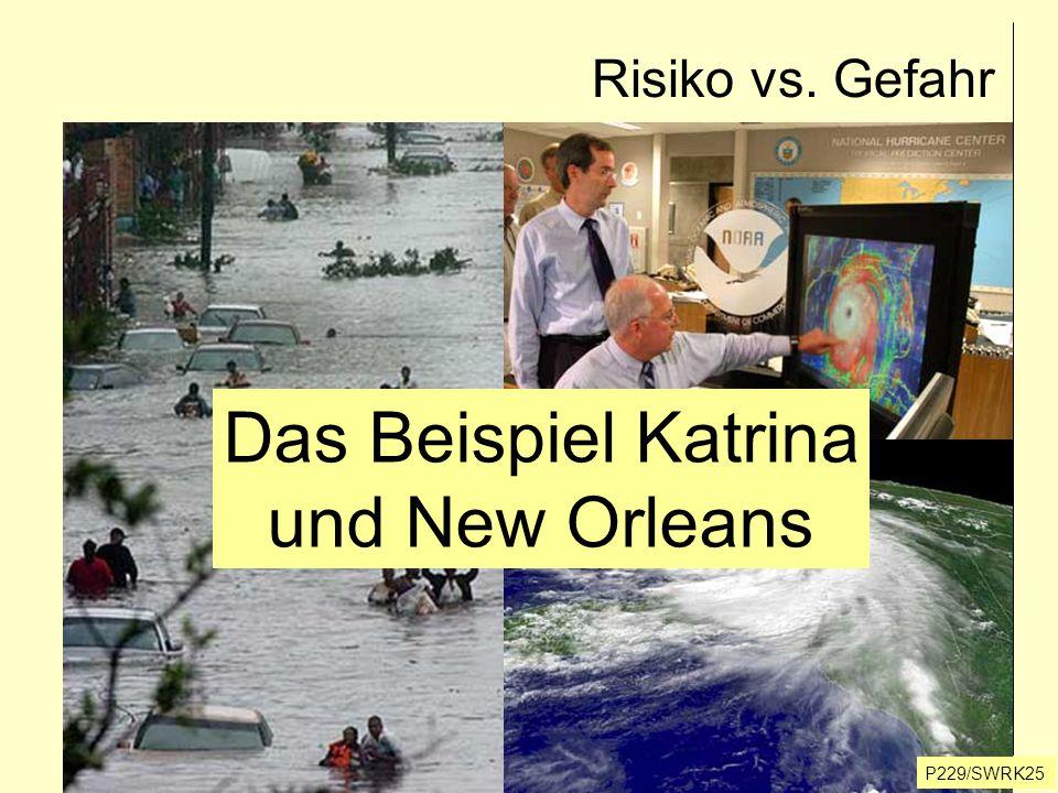 Risiko vs. Gefahr P229/SWRK25 Das Beispiel Katrina und New Orleans