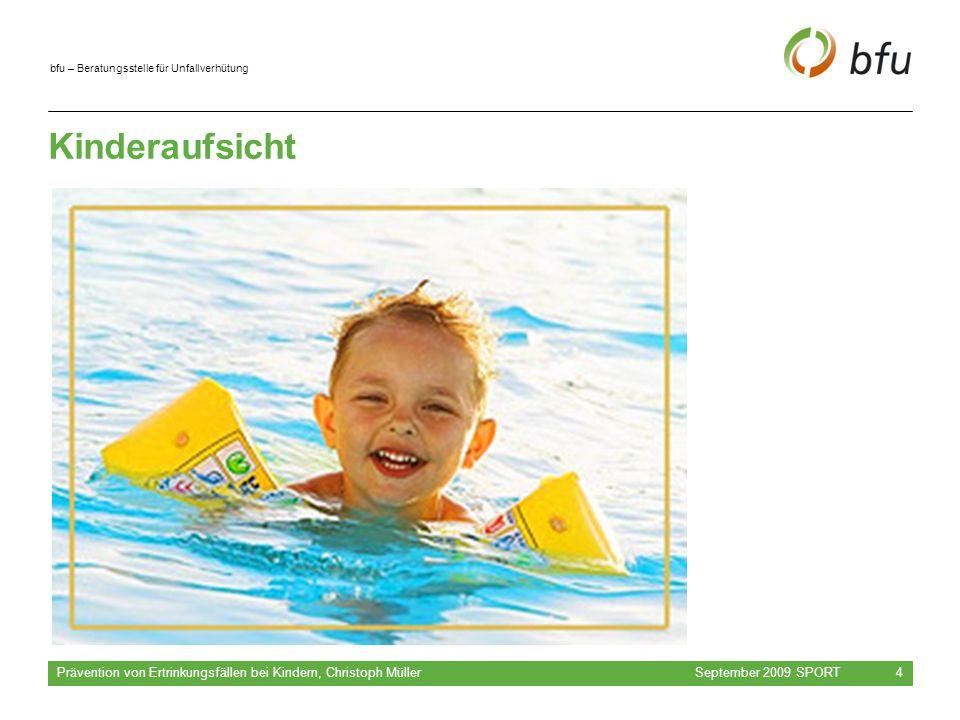 bfu – Beratungsstelle für Unfallverhütung Kinderaufsicht September 2009 SPORT Prävention von Ertrinkungsfällen bei Kindern, Christoph Müller 4