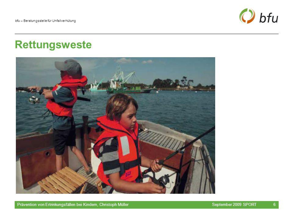 bfu – Beratungsstelle für Unfallverhütung Rettungsweste September 2009 SPORT Prävention von Ertrinkungsfällen bei Kindern, Christoph Müller 6
