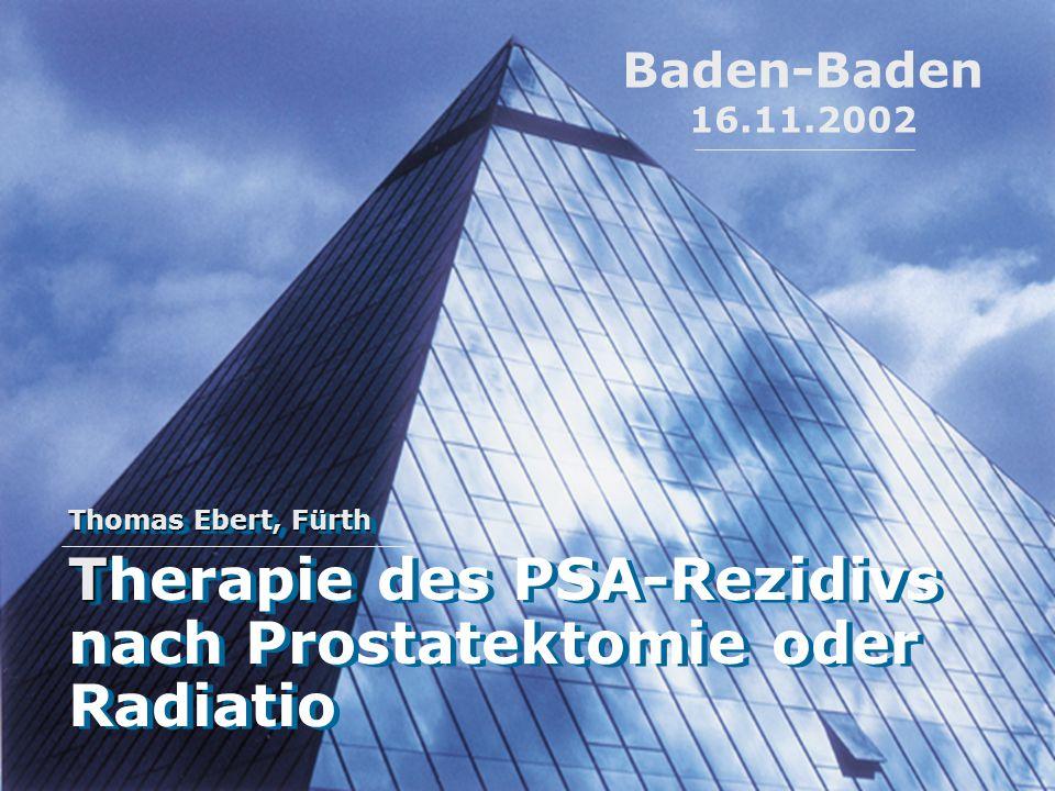 Thomas Ebert, Fürth T Therapie des PSA-Rezidivs nach Prostatektomie oder Radiatio Thomas Ebert, Fürth T Therapie des PSA-Rezidivs nach Prostatektomie