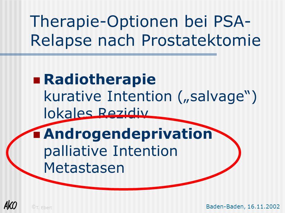 "Baden-Baden, 16.11.2002 © T. Ebert Therapie-Optionen bei PSA- Relapse nach Prostatektomie Radiotherapie kurative Intention (""salvage"") lokales Rezidiv"