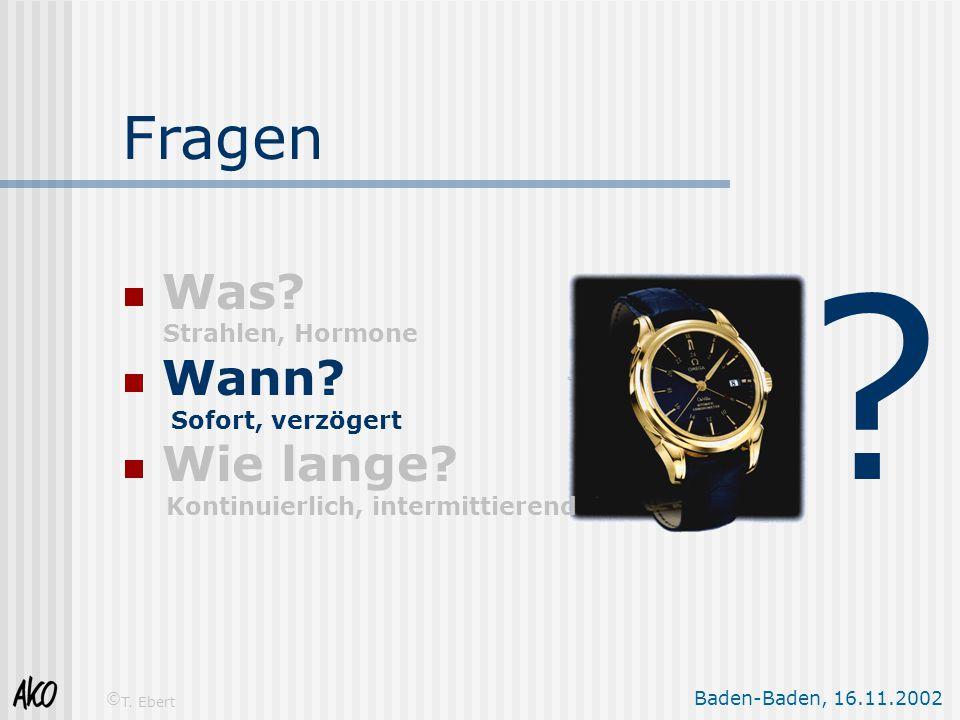 Baden-Baden, 16.11.2002 © T. Ebert Fragen  Was? Strahlen, Hormone  Wann? Sofort, verzögert  Wie lange? Kontinuierlich, intermittierend ?