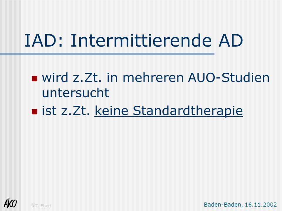 Baden-Baden, 16.11.2002 © T. Ebert IAD: Intermittierende AD wird z.Zt. in mehreren AUO-Studien untersucht ist z.Zt. keine Standardtherapie